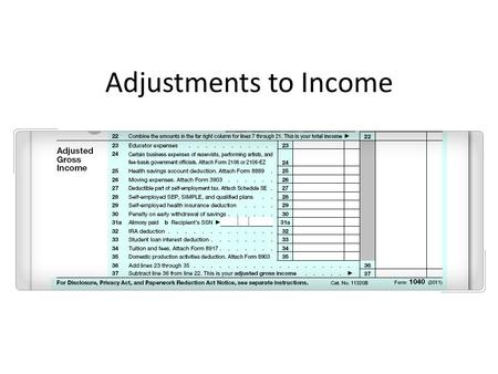 Adjustments to Income. For AGI and From AGI Deductions For AGI – Had any expenses as an educator – Received income from self- employment – Paid a penalty.