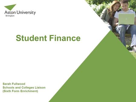Student Finance Sarah Fullwood Schools and Colleges Liaison (Sixth Form Enrichment)