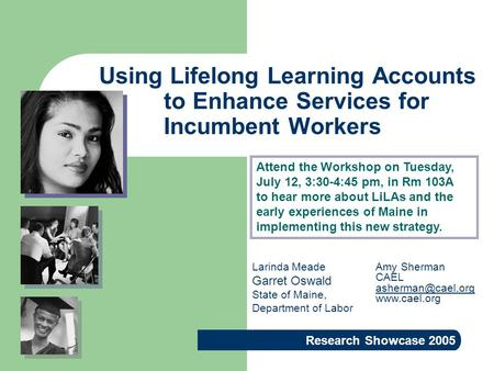 Using Lifelong Learning Accounts to Enhance Services for Incumbent Workers Research Showcase 2005 Amy Sherman CAEL  Larinda.