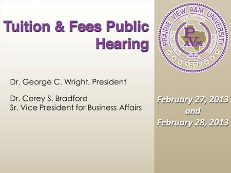 Dr. George C. Wright, President Dr. Corey S. Bradford Sr. Vice President for Business Affairs.