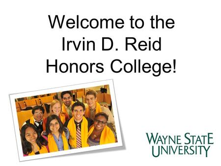 Welcome to the Irvin D. Reid Honors College!. The mission of the Irvin D. Reid Honors College to promote informed, engaged citizenship as the foundation.