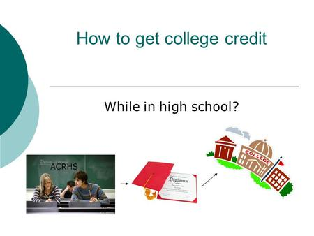 How to get college credit While in high school? ACRHS.