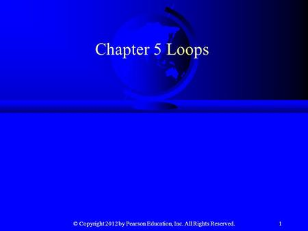 © Copyright 2012 by Pearson Education, Inc. All Rights Reserved.1 Chapter 5 Loops.