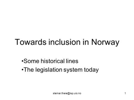 Towards inclusion in Norway Some historical lines The legislation system today.
