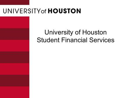 University of Houston Student Financial Services.
