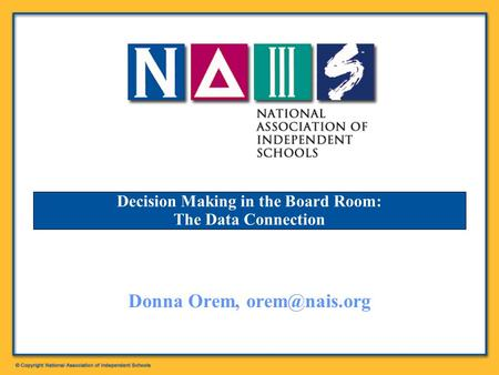 Decision Making in the Board Room: The Data Connection Donna Orem,