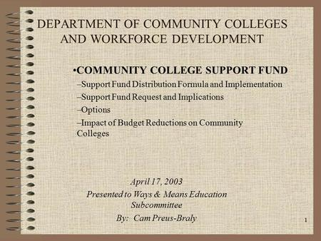 1 DEPARTMENT OF COMMUNITY COLLEGES AND WORKFORCE DEVELOPMENT COMMUNITY COLLEGE SUPPORT FUND –Support Fund Distribution Formula and Implementation –Support.