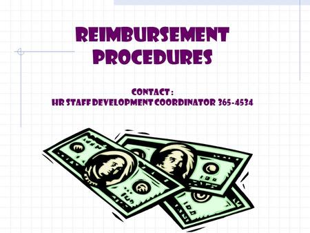 REIMBURSEMENT PROCEDURES Contact : HR Staff Development Coordinator 365-4534.
