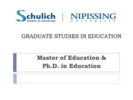 GRADUATE STUDIES IN EDUCATION Master of Education & Ph.D. in Education.