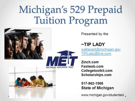 Michigan's 529 Prepaid Tuition Program Presented by the ~TIP LADY  Zinch.com Fastweb.com Collegetoolkit.com Scholarships.com.