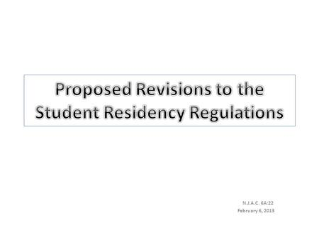 N.J.A.C. 6A:22 February 6, 2013. Purpose of Proposed Amendments To incorporate recommendations made by the Education Transformation Task Force so as to.