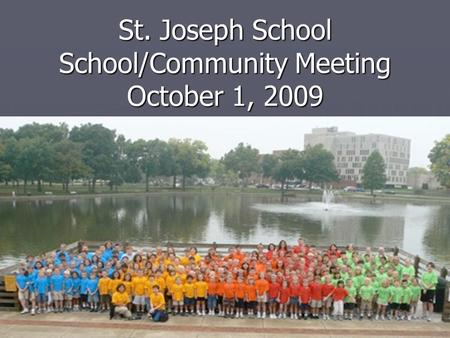 St. Joseph School School/Community Meeting October 1, 2009.