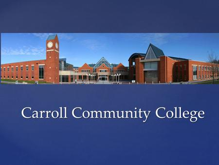 Carroll Community College. Small class size Small class size Great Technology Great Technology Free tutoring and mentors Free tutoring and mentors Career.