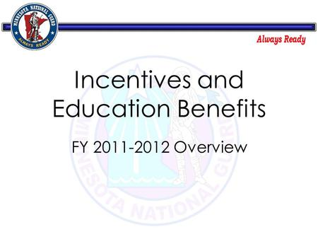 Incentives and Education Benefits FY 2011-2012 Overview.