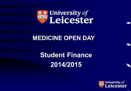 MEDICINE OPEN DAY Student Finance 2014/2015. Introduction Details relating to funding arrangements for academic year 2014/15 yet to be fully confirmed.