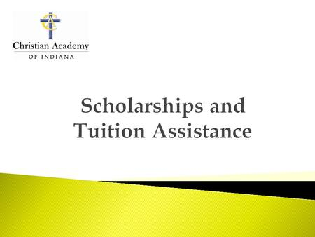 Scholarships and Tuition Assistance Workshop Overview:  Review of 3 different resources available to assist with tuition  Review of Christian Academy.