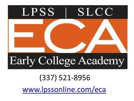 (337) 521-8956 www.lpssonline.com/eca. Agenda End of Course (EOC) high stakes testing Final exam schedule for ECA and SLCC courses PLAN results ACT …