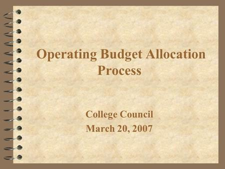 Operating Budget Allocation Process College Council March 20, 2007.