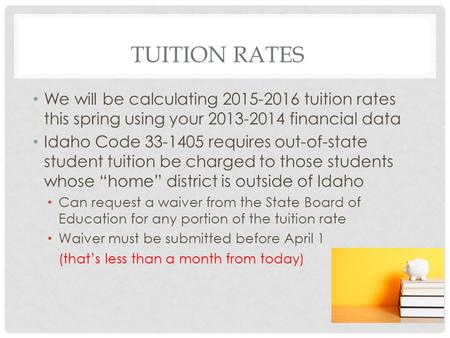 TUITION RATES We will be calculating 2015-2016 tuition rates this spring using your 2013-2014 financial data Idaho Code 33-1405 requires out-of-state student.