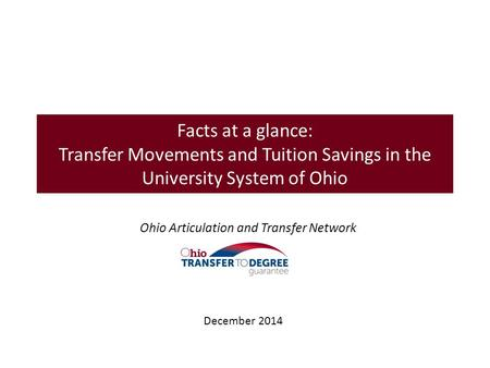 Facts at a glance: Transfer Movements and Tuition Savings in the University System of Ohio Ohio Articulation and Transfer Network December 2014.