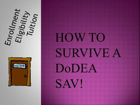 HOW TO SURVIVE A DoDEA SAV!