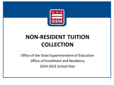 NON-RESIDENT TUITION COLLECTION Office of the State Superintendent of Education Office of Enrollment and Residency 2014-2015 School Year 1.