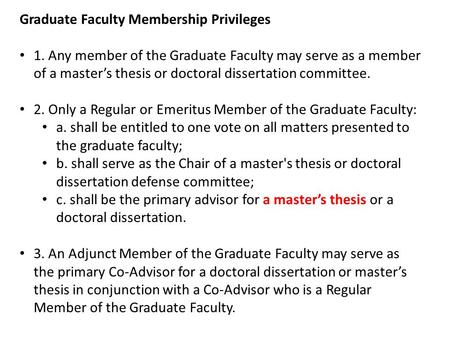 Graduate Faculty Membership Privileges 1. Any member of the Graduate Faculty may serve as a member of a master's thesis or doctoral dissertation committee.