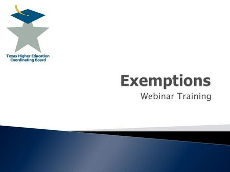 Webinar Training  Definition  Eligible Institutions  Administration of Exemptions  Exemption Programs  Mandatory  Optional Exemptions and Waivers.