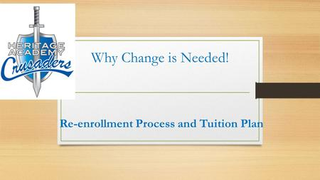 Why Change is Needed! Re-enrollment Process and Tuition Plan.