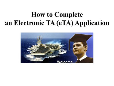 How to Complete an Electronic TA (eTA) Application.