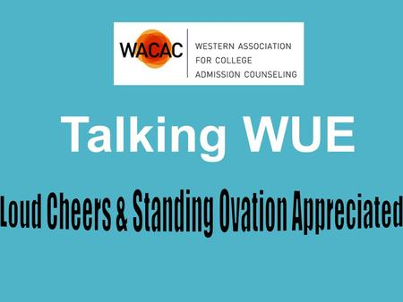 Talking WUE. Talking WUE : (pronounced : Woo-ee) We Understand & Explain Vanessa Ea University of Colorado – Colorado Springs Keith Gissel Colorado Mesa.