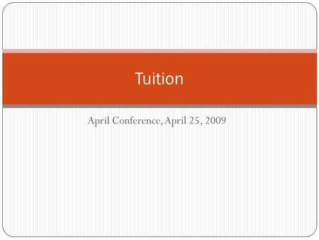 April Conference, April 25, 2009 Tuition. House Higher Ed Tuition Proposal Increase tuition 5% each year of biennium Raises about $99 Million over biennium.