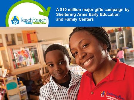 A $10 million major gifts campaign by Sheltering Arms Early Education and Family Centers.
