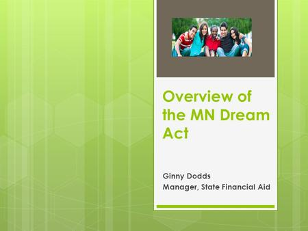 Overview of the MN Dream Act Ginny Dodds Manager, State Financial Aid.