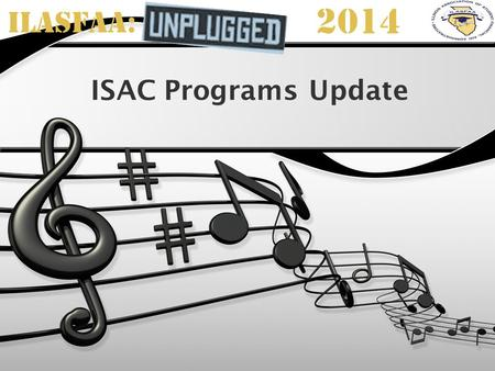ILASFAA: 2014 ISAC Programs Update. Session Agenda ISAC Gift Assistance Programs E-Business News & Reminders Resources & Training Q & A.