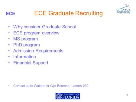 ECE ECE Graduate Recruiting Why consider Graduate School ECE program overview MS program PhD program Admission Requirements Information Financial Support.