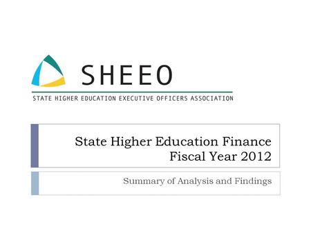 State Higher Education Finance Fiscal Year 2012 Summary of Analysis and Findings.