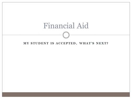 MY STUDENT IS ACCEPTED, WHAT'S NEXT? Financial Aid.