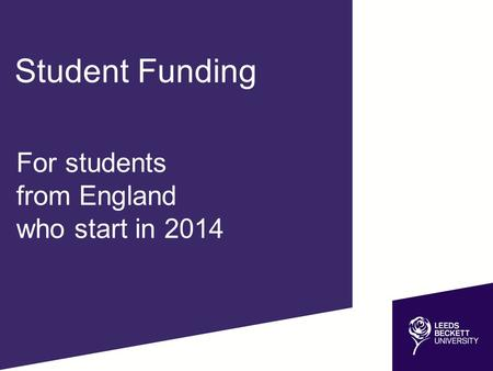 For students from England who start in 2014 Student Funding.