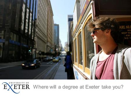 Where will a degree at Exeter take you?. Who's who? Anna Moscrop Anna Moscrop: Study Abroad Officer (Outbound mobility) Alice Farris Alice Farris: Study.