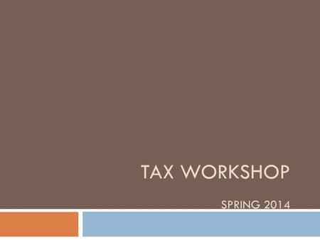TAX WORKSHOP SPRING 2014. Please Note This workshop is for students on F-1 or J-1 visas who have been in the U.S. for 5 years or less. It is also for.
