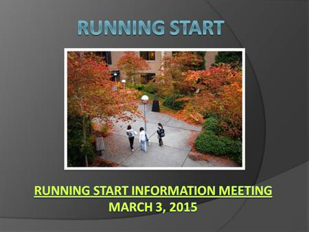 1) What is Running Start? 2) Potential pros and cons of Running Start 3) Process for Running Start enrollment 4) Panel of current Running Start Students.