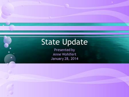 State Update Presented by Anne Wohlfert January 28, 2014.