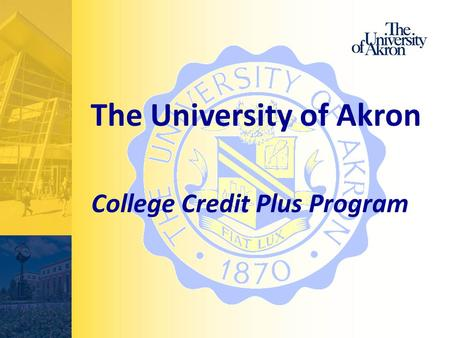 The University of Akron College Credit Plus Program.