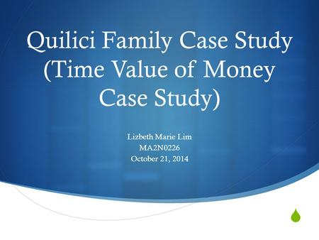 Quilici Family Case Study (Time Value of Money Case Study)