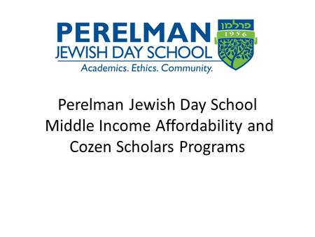 Perelman Jewish Day School Middle Income Affordability and Cozen Scholars Programs.