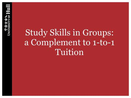 Study Skills in Groups: a Complement to 1-to-1 Tuition.