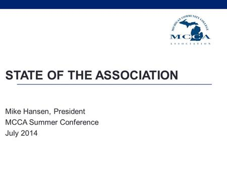 STATE OF THE ASSOCIATION Mike Hansen, President MCCA Summer Conference July 2014.