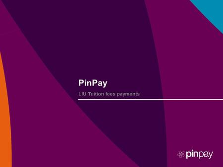 PinPay LIU Tuition fees payments. Pay University Tuition Bills User Experience The following pages provide a walkthrough on how users can Inquire and.