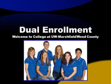 Dual Enrollment Welcome to College at UW-Marshfield/Wood County.
